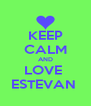 KEEP CALM AND LOVE  ESTEVAN  - Personalised Poster A4 size