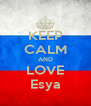 KEEP CALM AND LOVE Esya - Personalised Poster A4 size