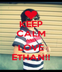 KEEP CALM AND LOVE ETHAN!! - Personalised Poster A4 size