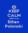 KEEP CALM AND love Ethan  Polonski - Personalised Poster A4 size