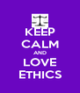 KEEP CALM AND LOVE ETHICS - Personalised Poster A4 size