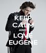 KEEP CALM AND  LOVE EUGENE - Personalised Poster A4 size