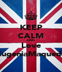 KEEP CALM AND Love EugeniaMaqueda - Personalised Poster A4 size