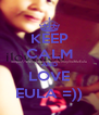 KEEP CALM AND LOVE EULA =)) - Personalised Poster A4 size