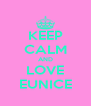 KEEP CALM AND LOVE EUNICE - Personalised Poster A4 size