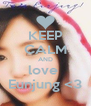 KEEP CALM AND love  Eunjung <3 - Personalised Poster A4 size