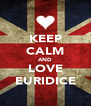 KEEP CALM AND LOVE EURIDICE - Personalised Poster A4 size