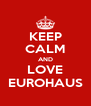 KEEP CALM AND LOVE EUROHAUS - Personalised Poster A4 size