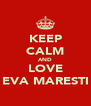 KEEP CALM AND LOVE EVA MARESTI - Personalised Poster A4 size