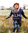 KEEP CALM AND LOVE  EVA  RAPT - Personalised Poster A4 size