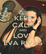 KEEP CALM AND LOVE EVA RIVAS - Personalised Poster A4 size