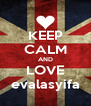 KEEP CALM AND LOVE evalasyifa - Personalised Poster A4 size