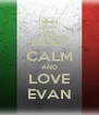 KEEP CALM AND LOVE EVAN - Personalised Poster A4 size