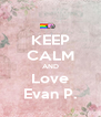 KEEP CALM AND Love Evan P. - Personalised Poster A4 size