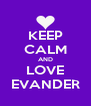 KEEP CALM AND LOVE EVANDER - Personalised Poster A4 size