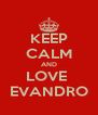 KEEP CALM AND LOVE  EVANDRO - Personalised Poster A4 size
