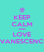 KEEP CALM AND LOVE EVANESCENCE - Personalised Poster A4 size