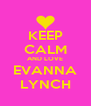 KEEP CALM AND LOVE EVANNA LYNCH - Personalised Poster A4 size