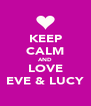 KEEP CALM AND LOVE EVE & LUCY - Personalised Poster A4 size