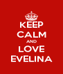 KEEP CALM AND LOVE EVELINA - Personalised Poster A4 size
