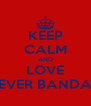 KEEP CALM AND LOVE EVER BANDA - Personalised Poster A4 size