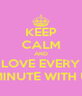 KEEP CALM AND LOVE EVERY MINUTE WITH U - Personalised Poster A4 size