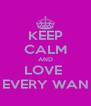 KEEP CALM AND LOVE  EVERY WAN - Personalised Poster A4 size