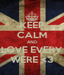 KEEP CALM AND LOVE EVERY WERE <3 - Personalised Poster A4 size