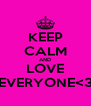 KEEP CALM AND LOVE EVERYONE<3 - Personalised Poster A4 size