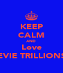 KEEP CALM AND Love EVIE TRILLIONS - Personalised Poster A4 size