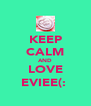 KEEP CALM AND LOVE EVIEE(:  - Personalised Poster A4 size