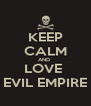 KEEP CALM AND  LOVE  EVIL EMPIRE - Personalised Poster A4 size
