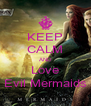 KEEP CALM AND Love Evil Mermaids - Personalised Poster A4 size
