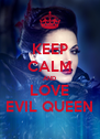 KEEP CALM AND LOVE EVIL QUEEN - Personalised Poster A4 size