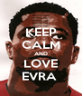 KEEP CALM AND LOVE EVRA  - Personalised Poster A4 size