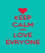 KEEP CALM AND LOVE EVRYONE - Personalised Poster A4 size
