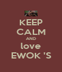KEEP CALM AND love EWOK 'S - Personalised Poster A4 size