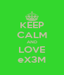 KEEP CALM AND LOVE eX3M - Personalised Poster A4 size