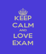 KEEP CALM AND LOVE EXAM - Personalised Poster A4 size