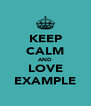 KEEP CALM AND LOVE EXAMPLE - Personalised Poster A4 size