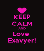 KEEP CALM AND Love  Exavyer! - Personalised Poster A4 size