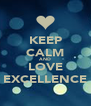 KEEP CALM AND LOVE EXCELLENCE - Personalised Poster A4 size