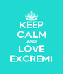 KEEP CALM AND LOVE EXCREMI - Personalised Poster A4 size