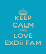 KEEP CALM AND LOVE EXDii FAM - Personalised Poster A4 size