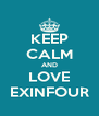 KEEP CALM AND LOVE EXINFOUR - Personalised Poster A4 size