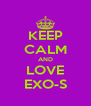 KEEP CALM AND LOVE EXO-S - Personalised Poster A4 size