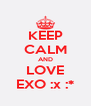 KEEP CALM AND LOVE EXO :x :* - Personalised Poster A4 size