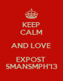 KEEP CALM AND LOVE EXPOST  SMANSMPH'13 - Personalised Poster A4 size