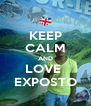 KEEP CALM AND LOVE  EXPOSTO - Personalised Poster A4 size