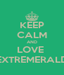 KEEP CALM AND LOVE  EXTREMERALD - Personalised Poster A4 size